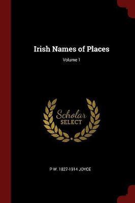 Irish Names of Places; Volume 1