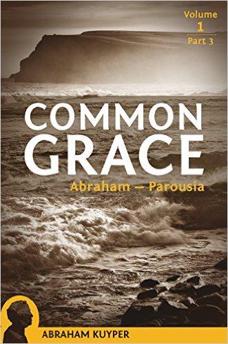 Common Grace, Vol. 1: The Historical Section, Part 3
