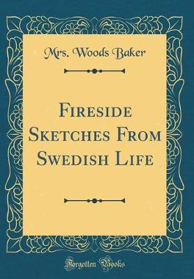 Fireside Sketches from Swedish Life (Classic Reprint)