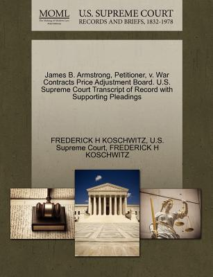 James B. Armstrong, Petitioner, V. War Contracts Price Adjustment Board. U.S. Supreme Court Transcript of Record with Supporting Pleadings