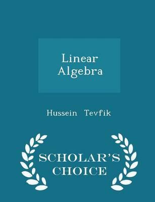 Linear Algebra - Scholar's Choice Edition