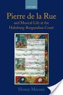 Pierre De LA Rue and Musical Life at the Habsburg-Burgundian Court