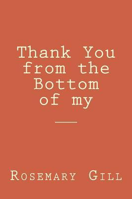 Thank You from the bottom of my _________