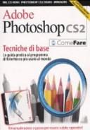Adobe Photoshop CS2. Tecniche di base. La guida pratica al programma di fotoritocco più diffuso al mondo. Con CD-ROM