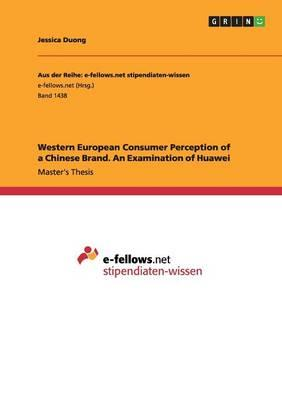 Western European Consumer Perception of a Chinese Brand. An Examination of Huawei