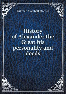 History of Alexander the Great His Personality and Deeds