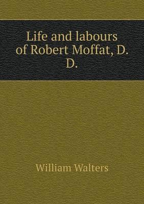 Life and Labours of Robert Moffat, D. D