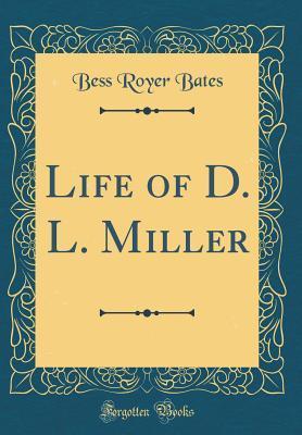 Life of D. L. Miller (Classic Reprint)