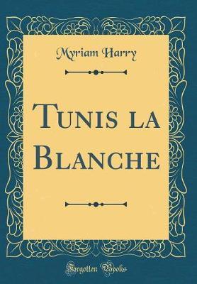 Tunis la Blanche (Classic Reprint)