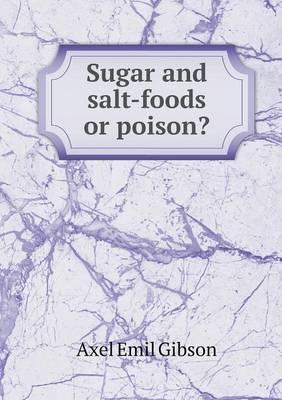 Sugar and Salt-Foods or Poison?