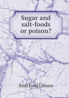 Sugar and Salt-Foods or Poison?