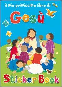 Il mio primissimo libro di Gesù. Con adesivi. Ediz. illustrata