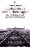 trotzdem Ja zum Leben sagen. Ein Psychologe erlebt das Konzentrationslager.