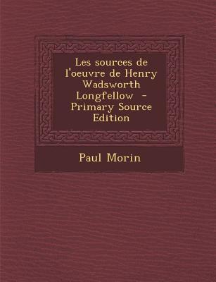 Les Sources de L'Oeuvre de Henry Wadsworth Longfellow
