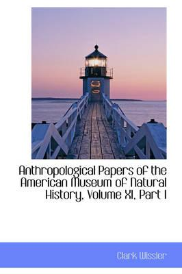 Anthropological Papers of the American Museum of Natural History, Volume XI, Part I