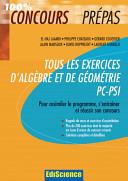 Tous les exercices d'Algèbre et de Géométrie PC-PSI