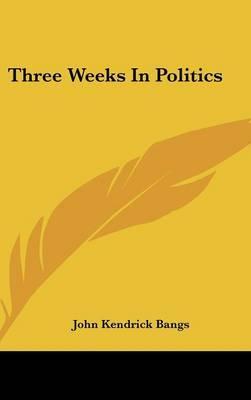 Three Weeks in Politics