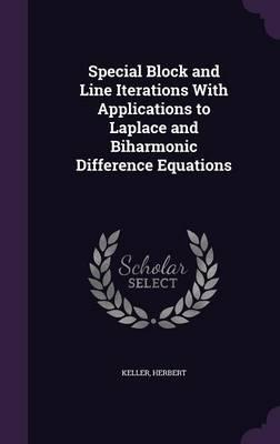 Special Block and Line Iterations with Applications to Laplace and Biharmonic Difference Equations