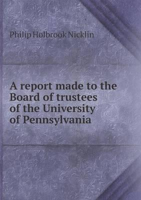 A Report Made to the Board of Trustees of the University of Pennsylvania