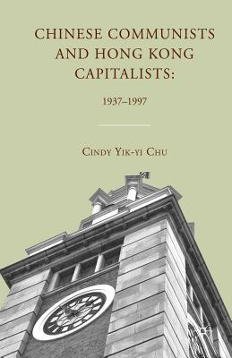 Chinese Communists and Hong Kong Capitalists 1937-1997