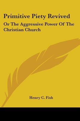 Primitive Piety Revived, Or The Aggressive Power Of The Christian Church