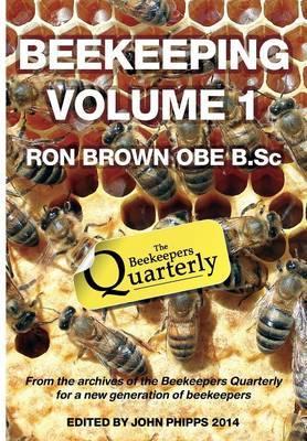 Beekeeping - Volume 1. Ron Brown OBE B.Sc