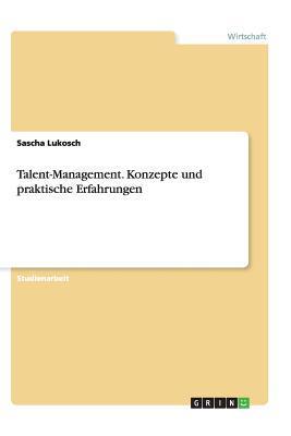 Talent-Management. Konzepte und praktische Erfahrungen