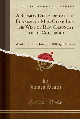 A Sermon Delivered at the Funeral of Mrs. Olive Lee, the Wife of Rev. Chauncey Lee, of Colebrook