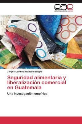 Seguridad alimentaria y liberalización comercial en Guatemala