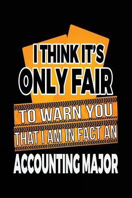 I Think It's Only Fair to Warn You That I Am in Fact an Accounting Major Lined Journal