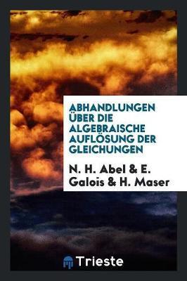 Abhandlungen ¿ber die algebraische Aufl¿sung der Gleichungen