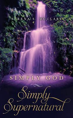 Simply God, Simply Supernatural
