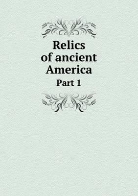 Relics of Ancient America Part 1