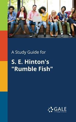 "A Study Guide for S. E. Hinton's ""Rumble Fish"""