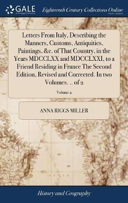 Letters from Italy, Describing the Manners, Customs, Antiquities, Paintings, &c. of That Country, in the Years MDCCLXX and MDCCLXXI, to a Friend ... Corrected. in Two Volumes. .. of 2; Volume 2