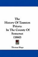 The History of Taunton Priory: In the County of Somerset (1860)