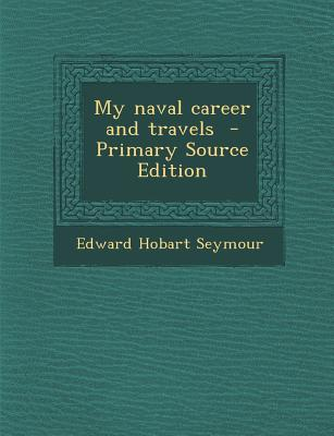 My Naval Career and Travels