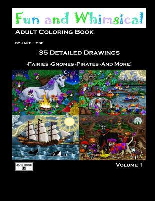 Fun and Whimsical Vol 1 Adult Coloring Book by Jake Hose