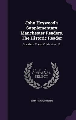 John Heywood's Supplementary Manchester Readers. the Historic Reader