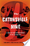 The Catonsville Nine: A Story of Faith and Resistance in the Vietnam Era