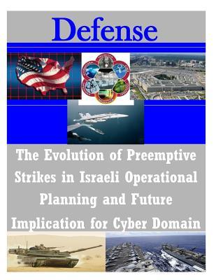 The Evolution of Preemptive Strikes in Israeli Operational Planning and Future Implication for Cyber Domain