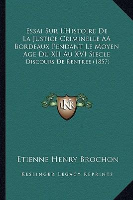 Essai Sur L'Histoire de La Justice Criminelle Aabordeaux Pendant Le Moyen Age Du XII Au XVI Siecle