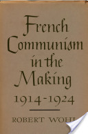 French Communism in the Making, 1914-1924