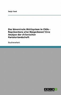 Das binominale Wahlsystem in Chile - Repräsentanz aller BürgerInnen?   Eine Analyse der chilenischen Parteienlandschaft