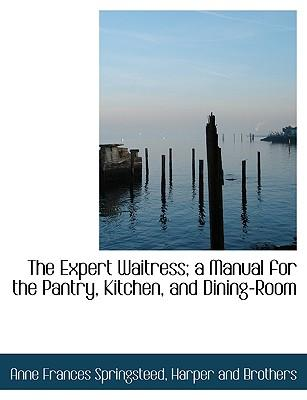 Expert Waitress; A Manual for the Pantry, Kitchen, and Dinin