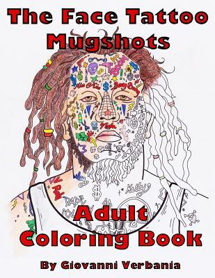 The Face Tattoo Mugshots Adult Coloring Book