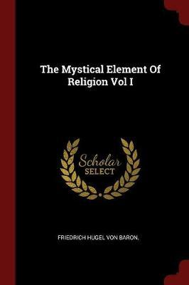 The Mystical Element of Religion Vol I