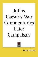 Julius Caesar's War Commentaries Later Campaigns
