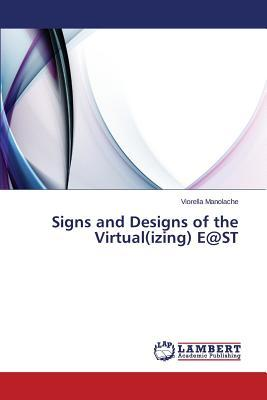 Signs and Designs of the Virtual(izing) E@ST