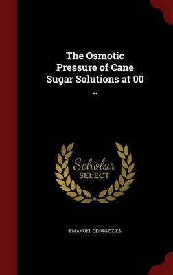 The Osmotic Pressure of Cane Sugar Solutions at 00